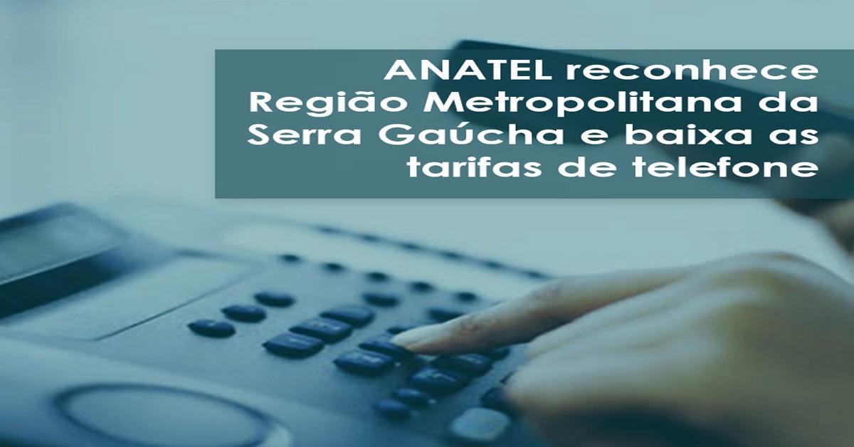 ANATEL reconhece Região Metropolitana da Serra Gaúcha e baixa as tarifas de ligação telefônica