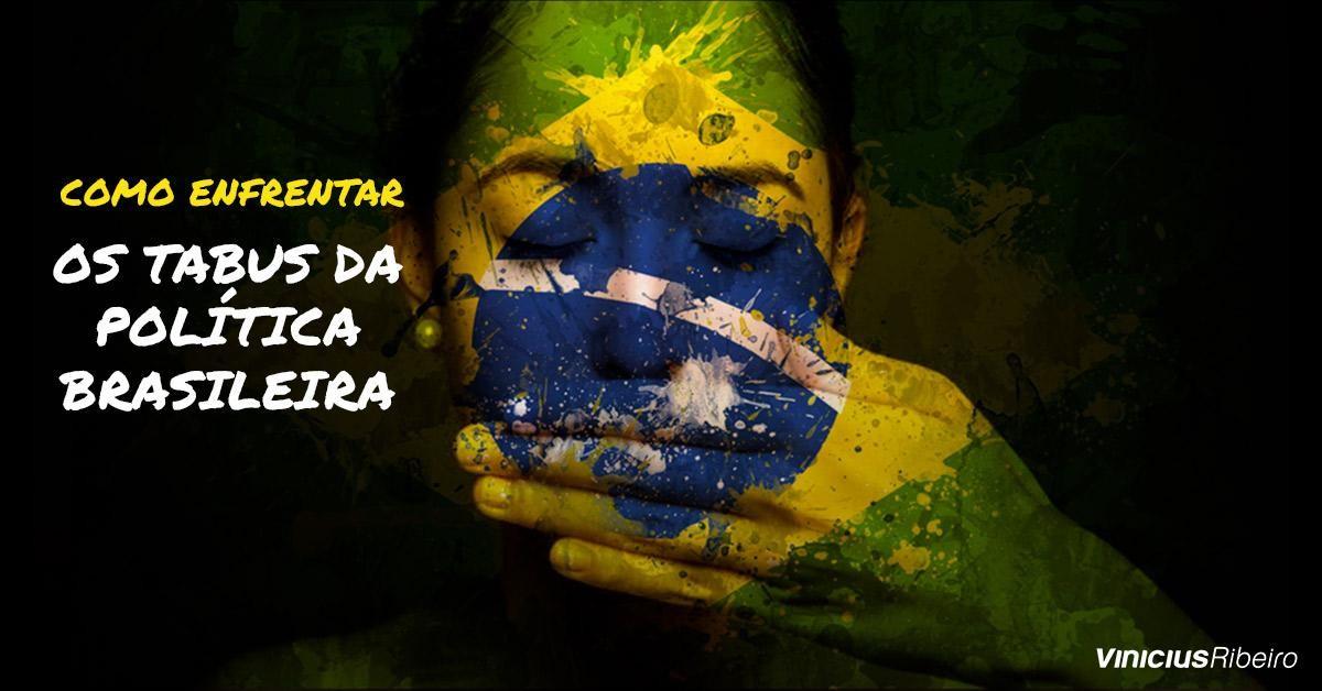Como enfrentar os tabus da política brasileira