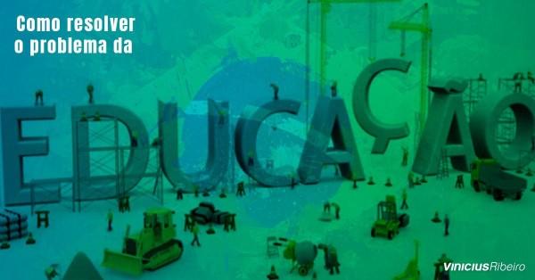 Como resolver o problema da educação no Brasil?